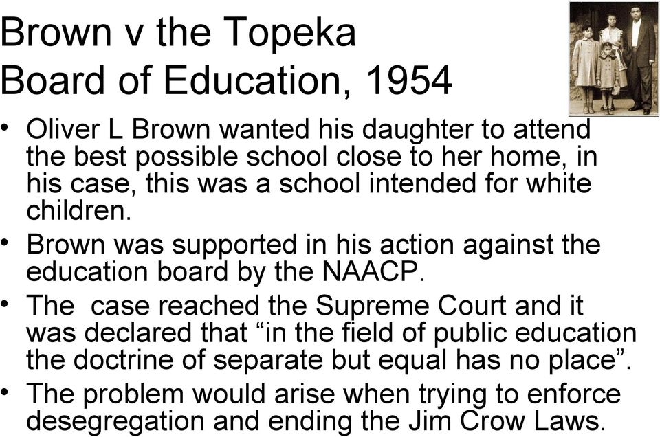 Brown was supported in his action against the education board by the NAACP.