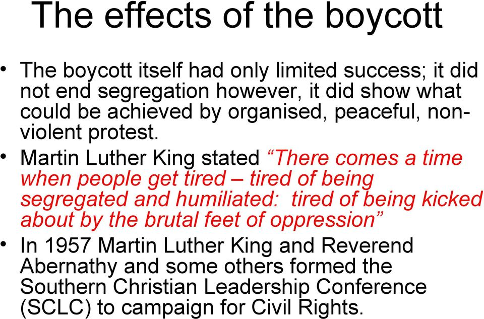 Martin Luther King stated There comes a time when people get tired tired of being segregated and humiliated: tired of being