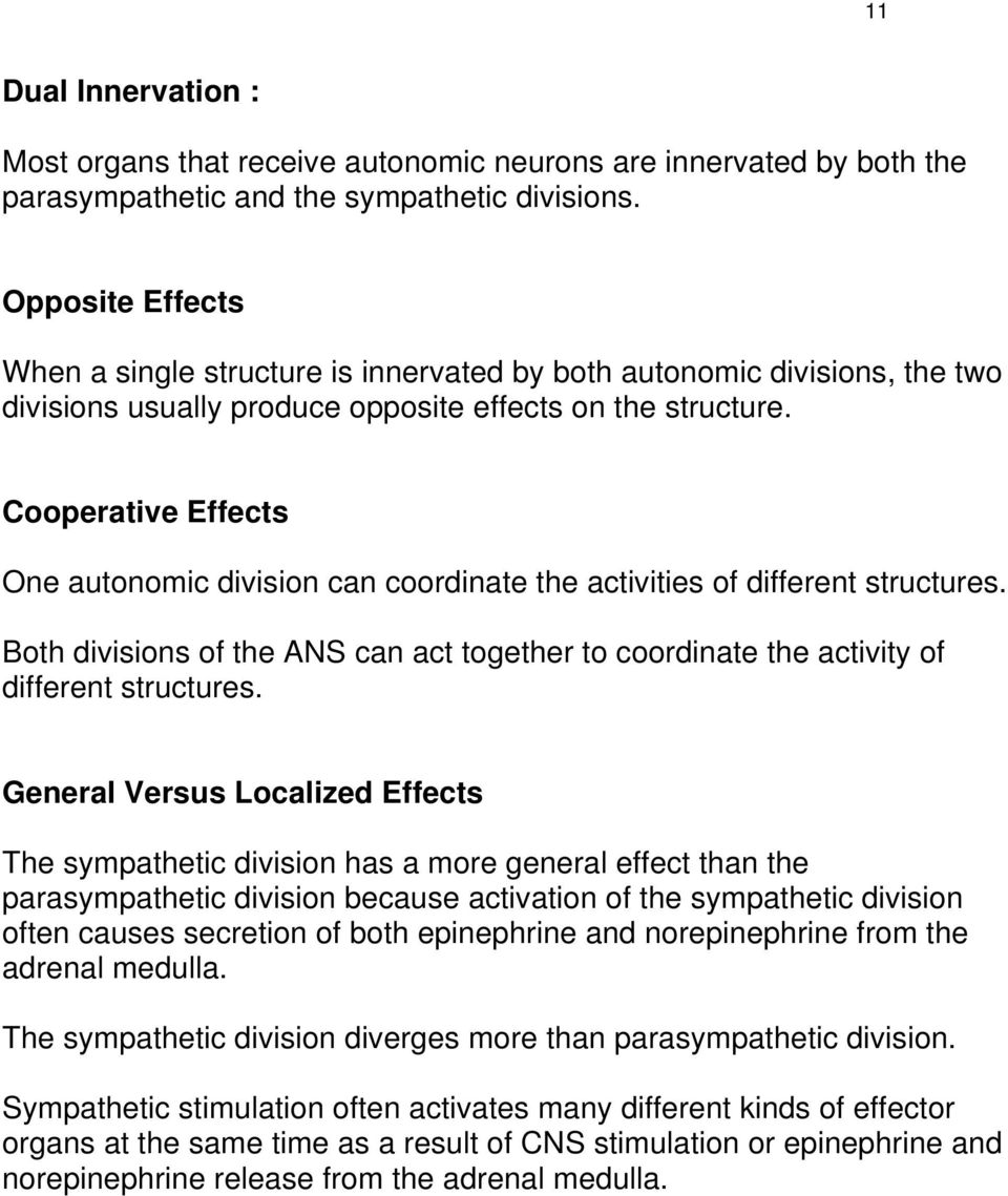 Cooperative Effects One autonomic division can coordinate the activities of different structures. Both divisions of the ANS can act together to coordinate the activity of different structures.