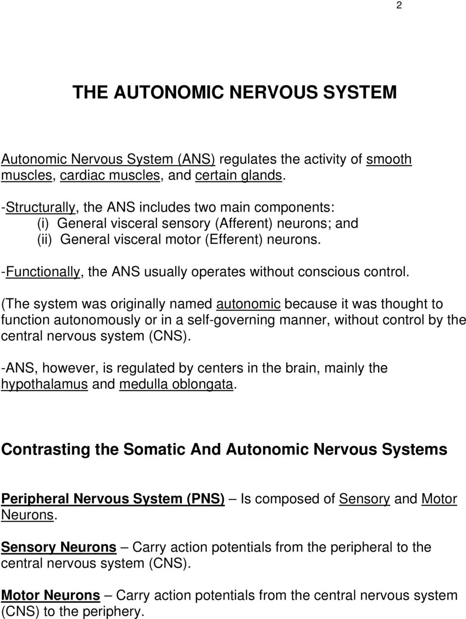 -Functionally, the ANS usually operates without conscious control.