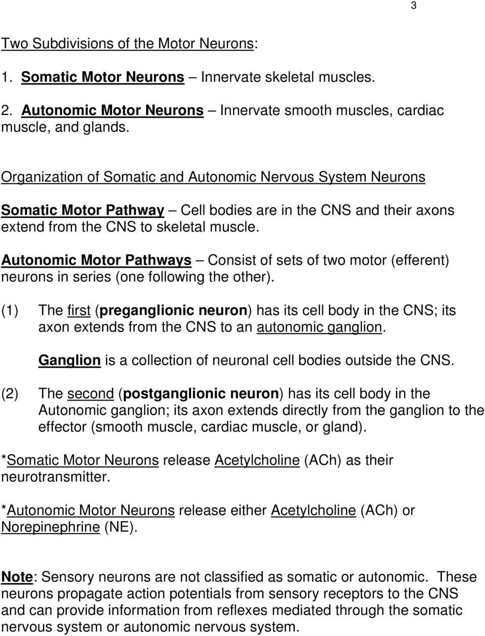 Autonomic Motor Pathways Consist of sets of two motor (efferent) neurons in series (one following the other).