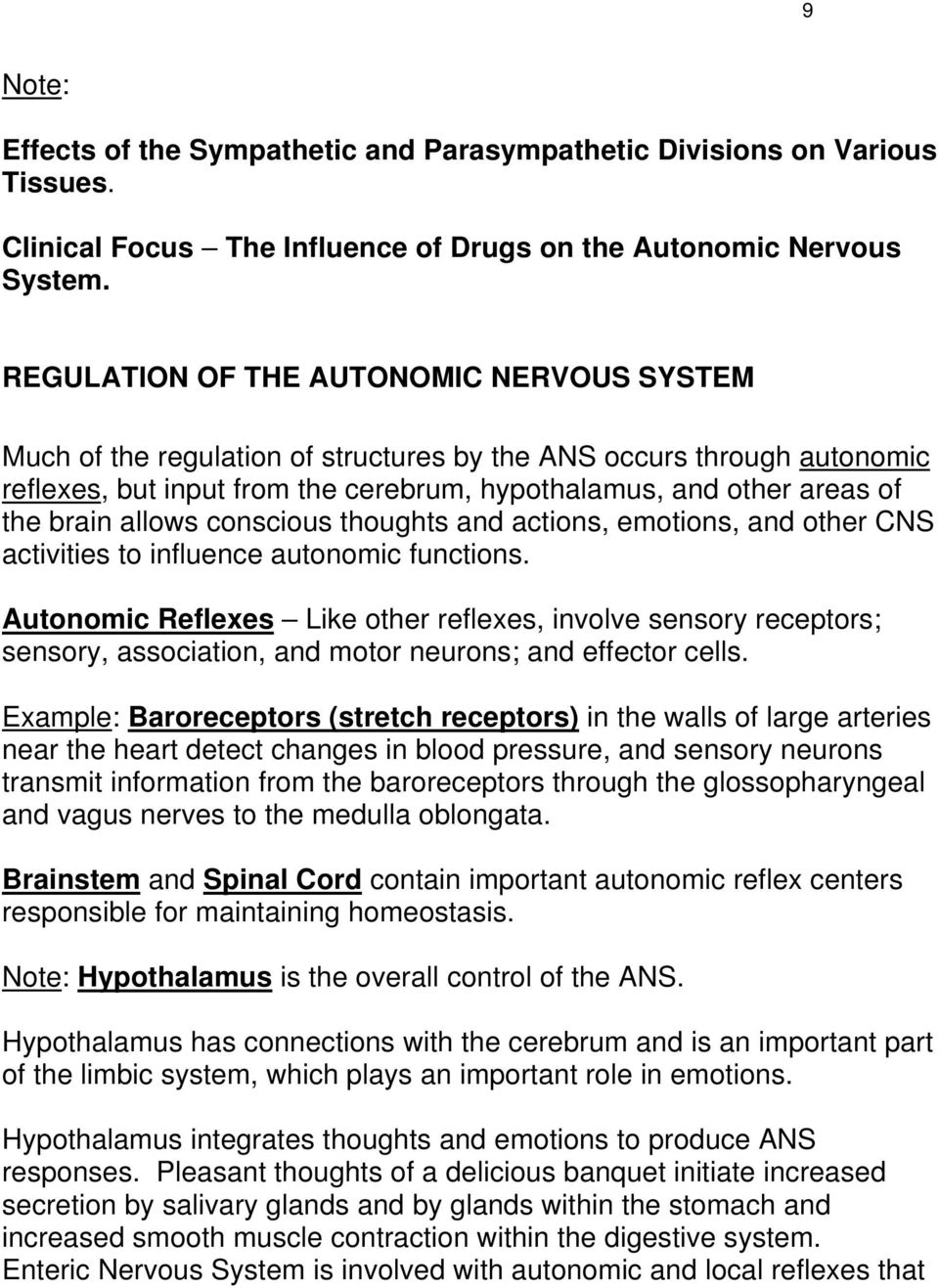 allows conscious thoughts and actions, emotions, and other CNS activities to influence autonomic functions.