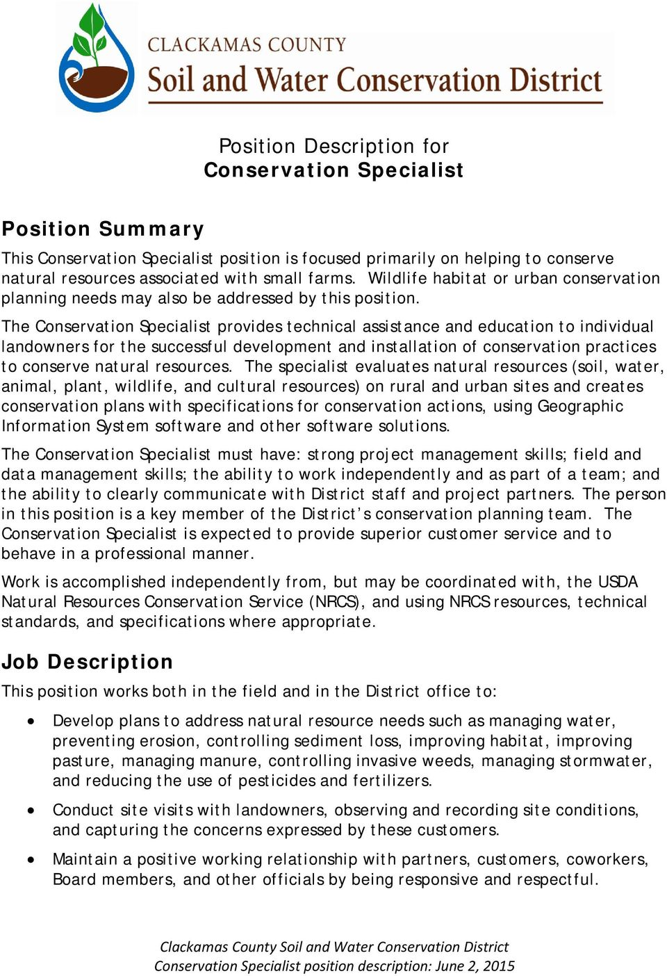 The Conservation Specialist provides technical assistance and education to individual landowners for the successful development and installation of conservation practices to conserve natural