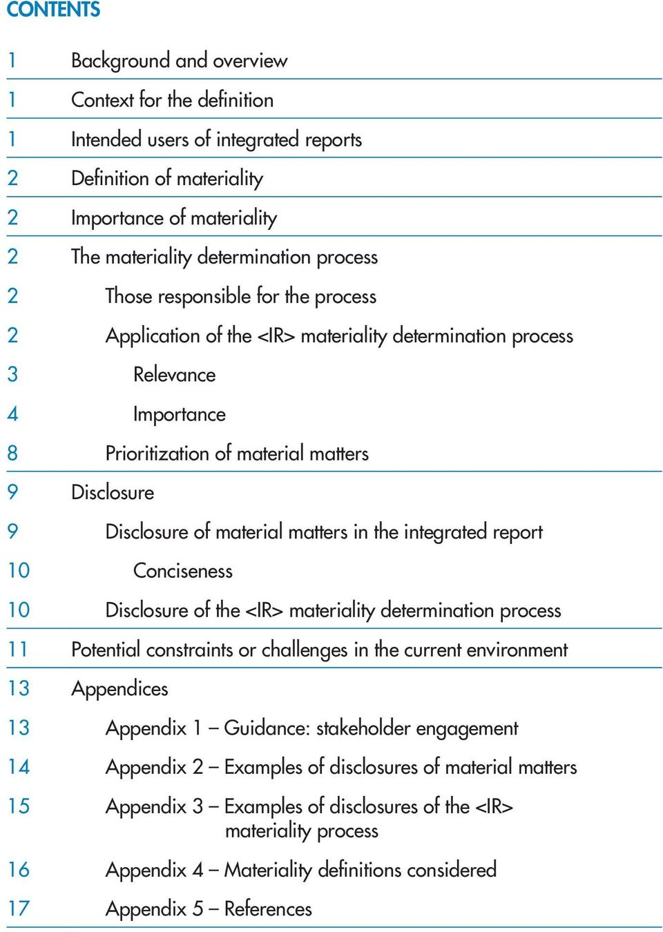 matters in the integrated report 10 Conciseness 10 Disclosure of the <IR> materiality determination process 11 Potential constraints or challenges in the current environment 13 Appendices 13 Appendix