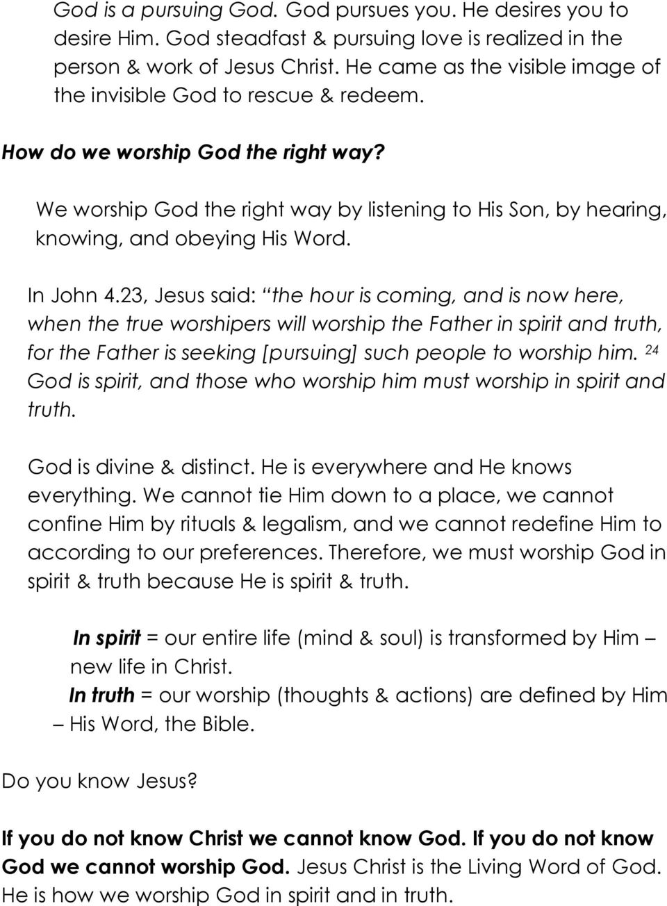 We worship God the right way by listening to His Son, by hearing, knowing, and obeying His Word. In John 4.