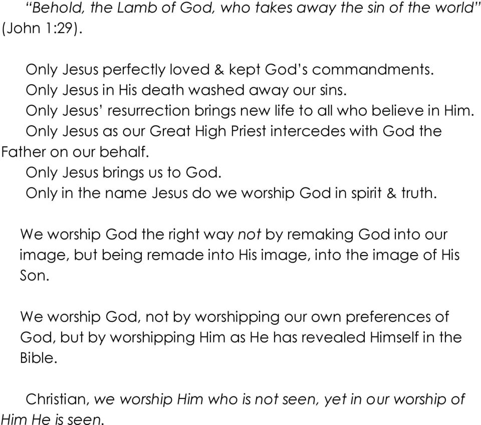 Only in the name Jesus do we worship God in spirit & truth. We worship God the right way not by remaking God into our image, but being remade into His image, into the image of His Son.