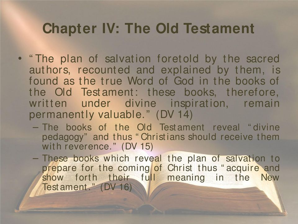 (DV 14) The books of the Old Testament reveal divine pedagogy and thus Christians should receive them with reverence.