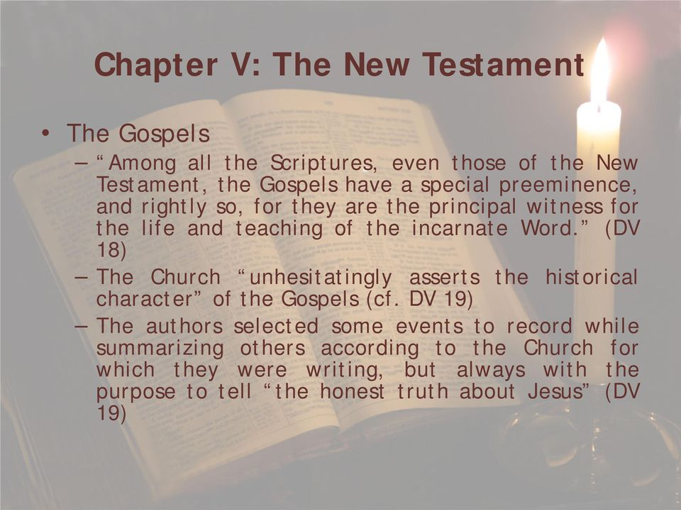 (DV 18) The Church unhesitatingly asserts the historical character of the Gospels (cf.