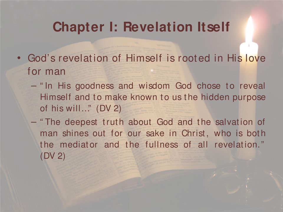 purpose of his will (DV 2) The deepest truth about God and the salvation of man shines