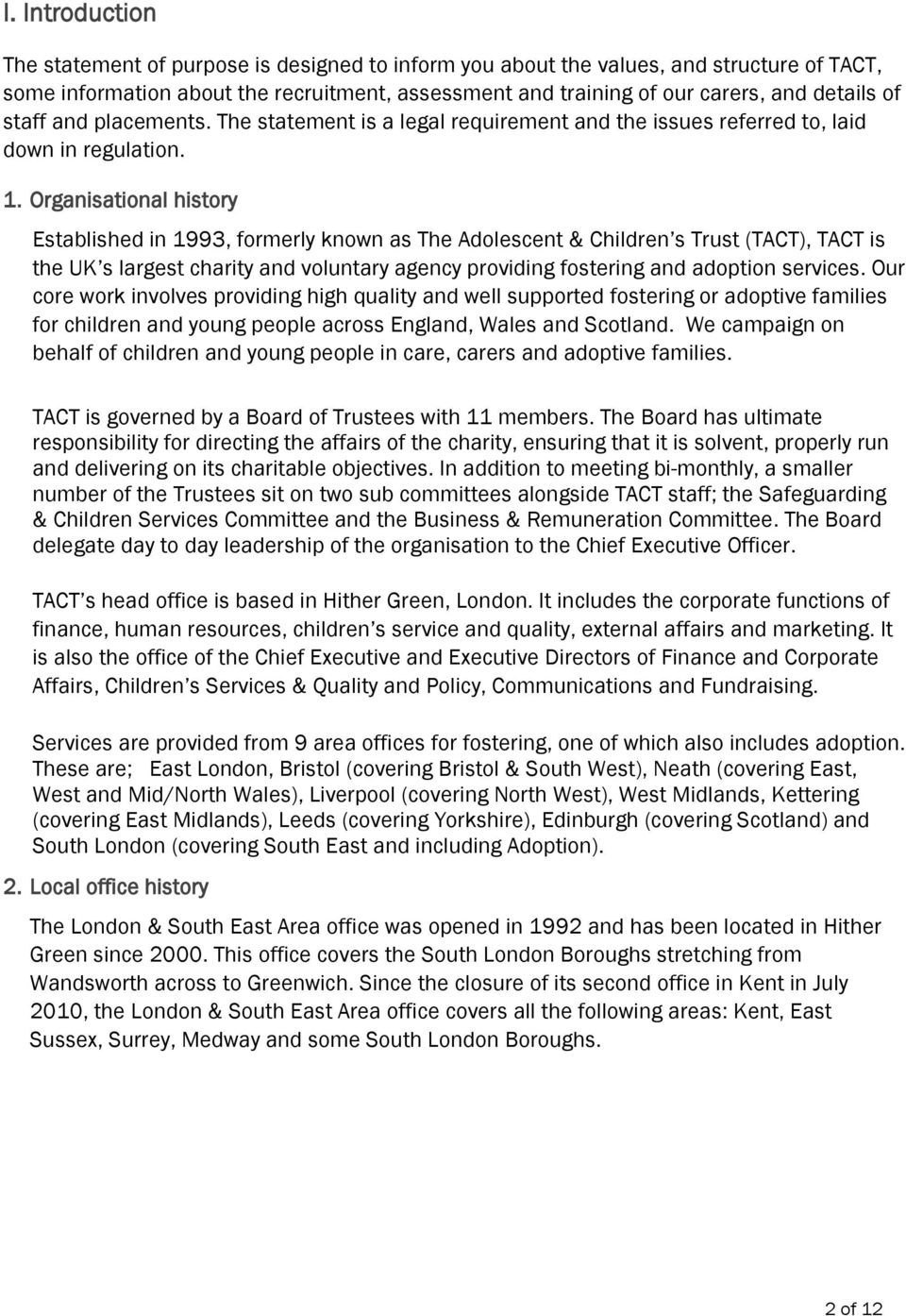 Organisational history Established in 1993, formerly known as The Adolescent & Children s Trust (TACT), TACT is the UK s largest charity and voluntary agency providing fostering and adoption services.