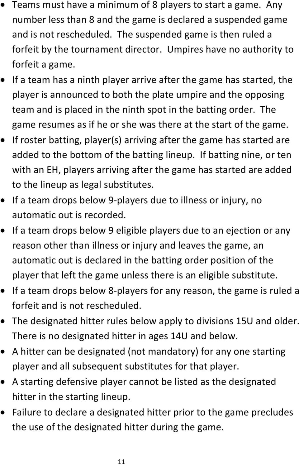 If a team has a ninth player arrive after the game has started, the player is announced to both the plate umpire and the opposing team and is placed in the ninth spot in the batting order.