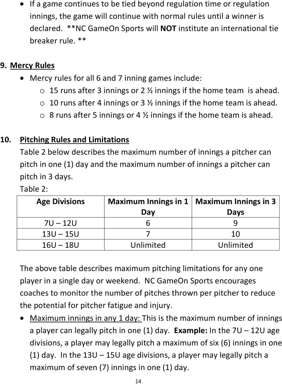 Mercy Rules Mercy rules for all 6 and 7 inning games include: o 15 runs after 3 innings or 2 ½ innings if the home team is ahead. o 10 runs after 4 innings or 3 ½ innings if the home team is ahead.