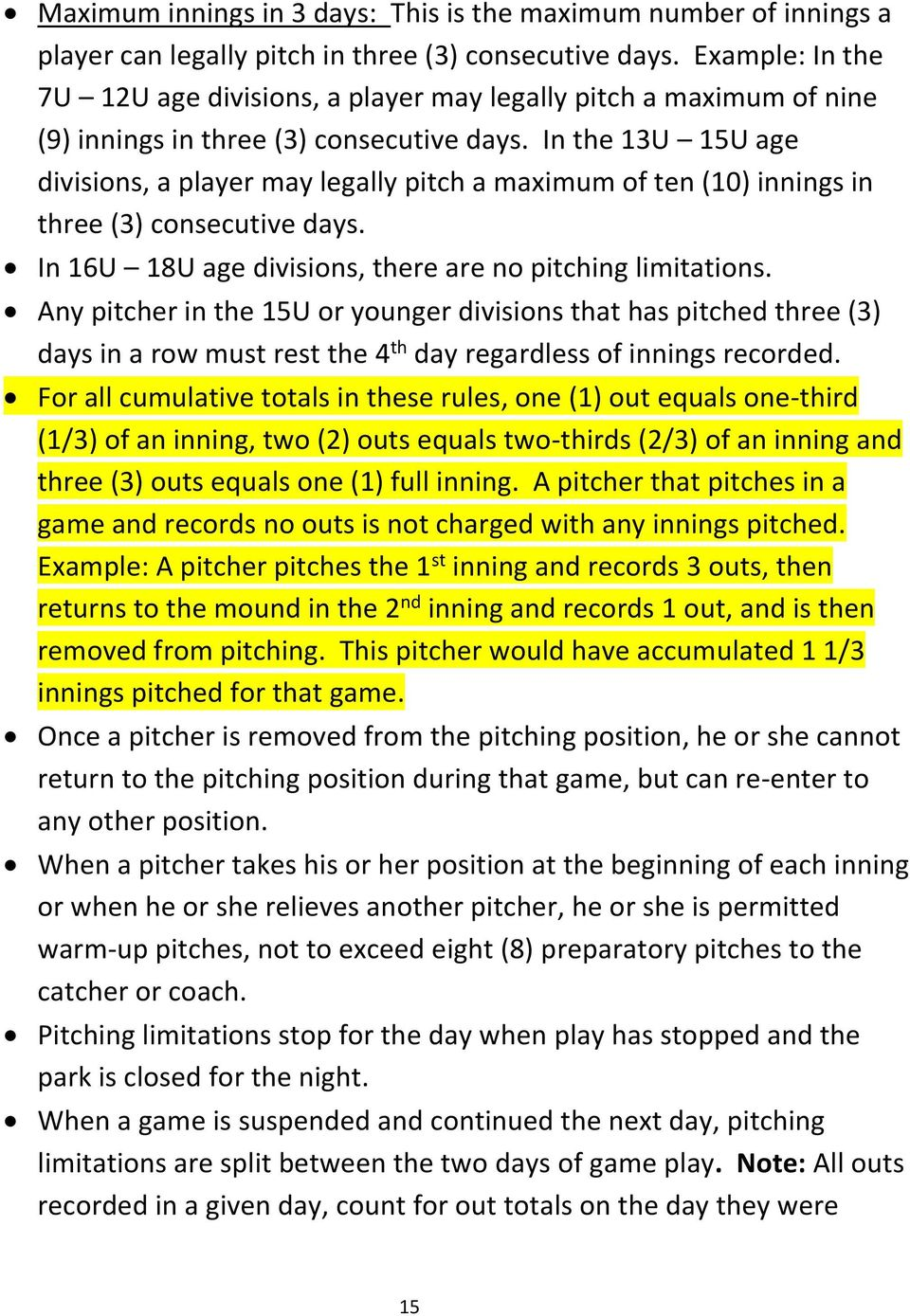 In the 13U 15U age divisions, a player may legally pitch a maximum of ten (10) innings in three (3) consecutive days. In 16U 18U age divisions, there are no pitching limitations.