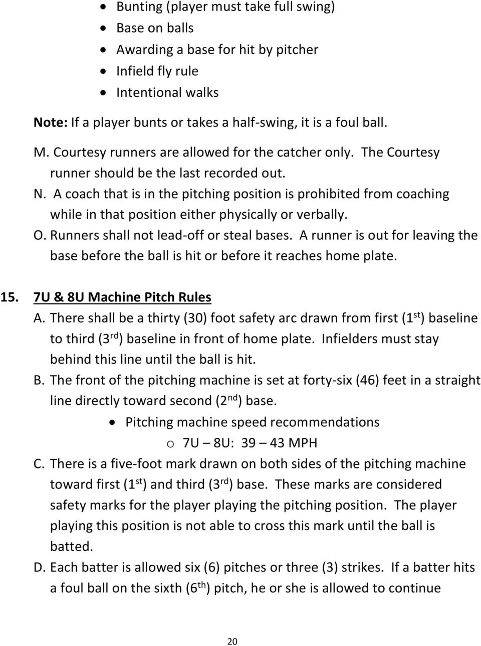 A coach that is in the pitching position is prohibited from coaching while in that position either physically or verbally. O. Runners shall not lead-off or steal bases.