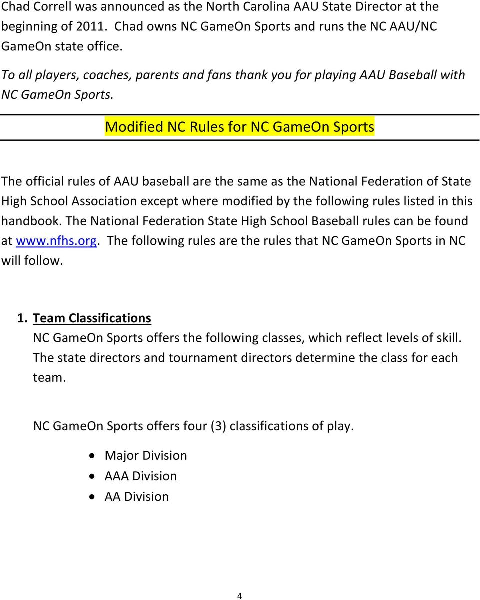 Modified NC Rules for NC GameOn Sports The official rules of AAU baseball are the same as the National Federation of State High School Association except where modified by the following rules listed