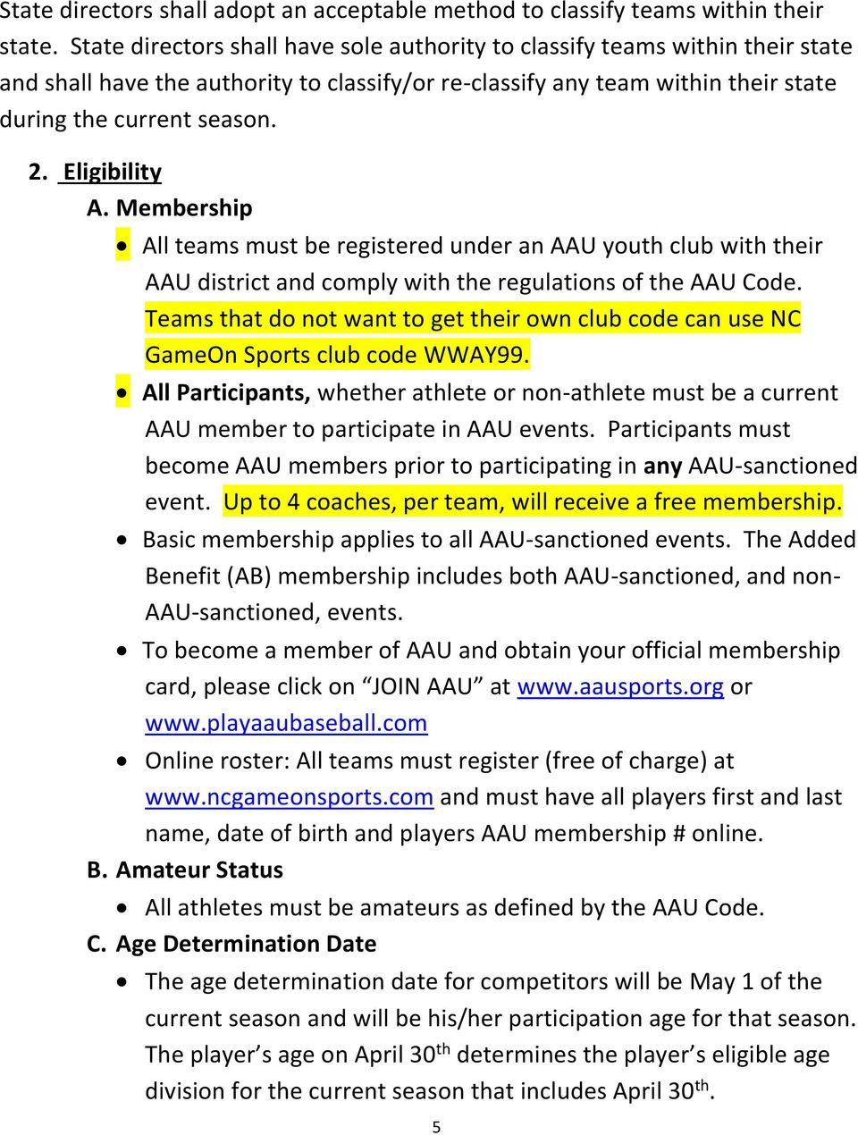 Eligibility A. Membership All teams must be registered under an AAU youth club with their AAU district and comply with the regulations of the AAU Code.
