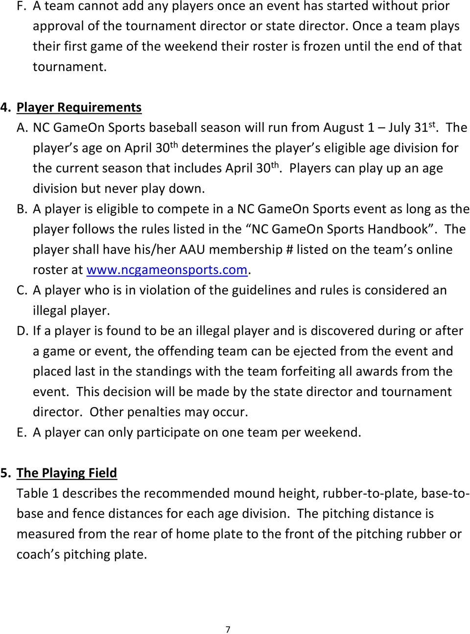 The player s age on April 30 th determines the player s eligible age division for the current season that includes April 30 th. Players can play up an age division but never play down. B.