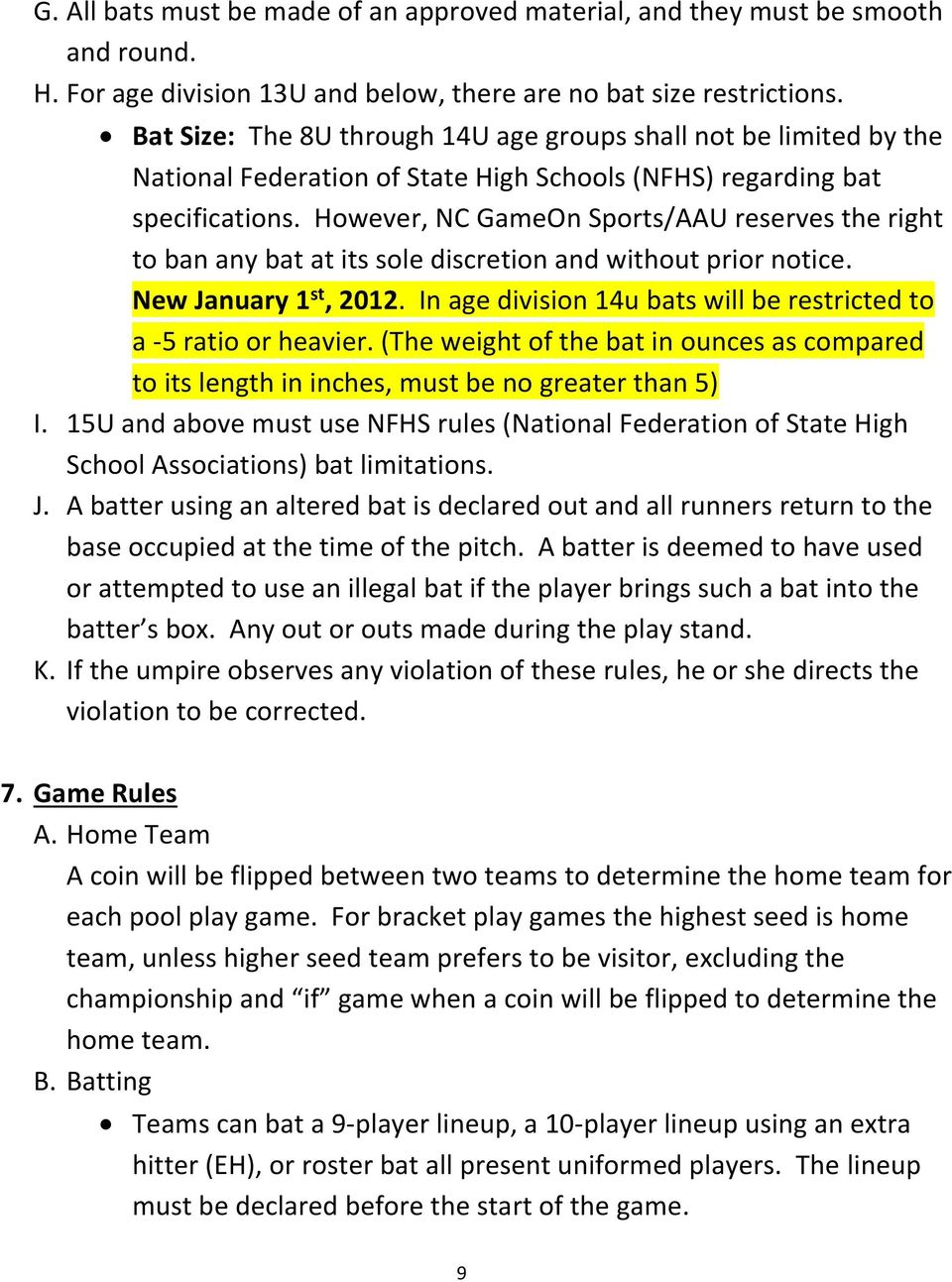 However, NC GameOn Sports/AAU reserves the right to ban any bat at its sole discretion and without prior notice. New January 1 st, 2012.