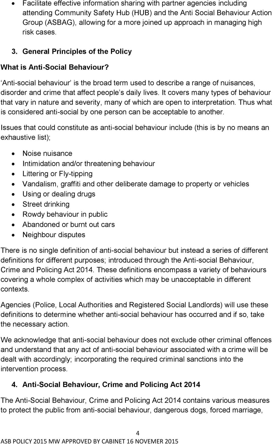 Anti-social behaviour is the broad term used to describe a range of nuisances, disorder and crime that affect people s daily lives.