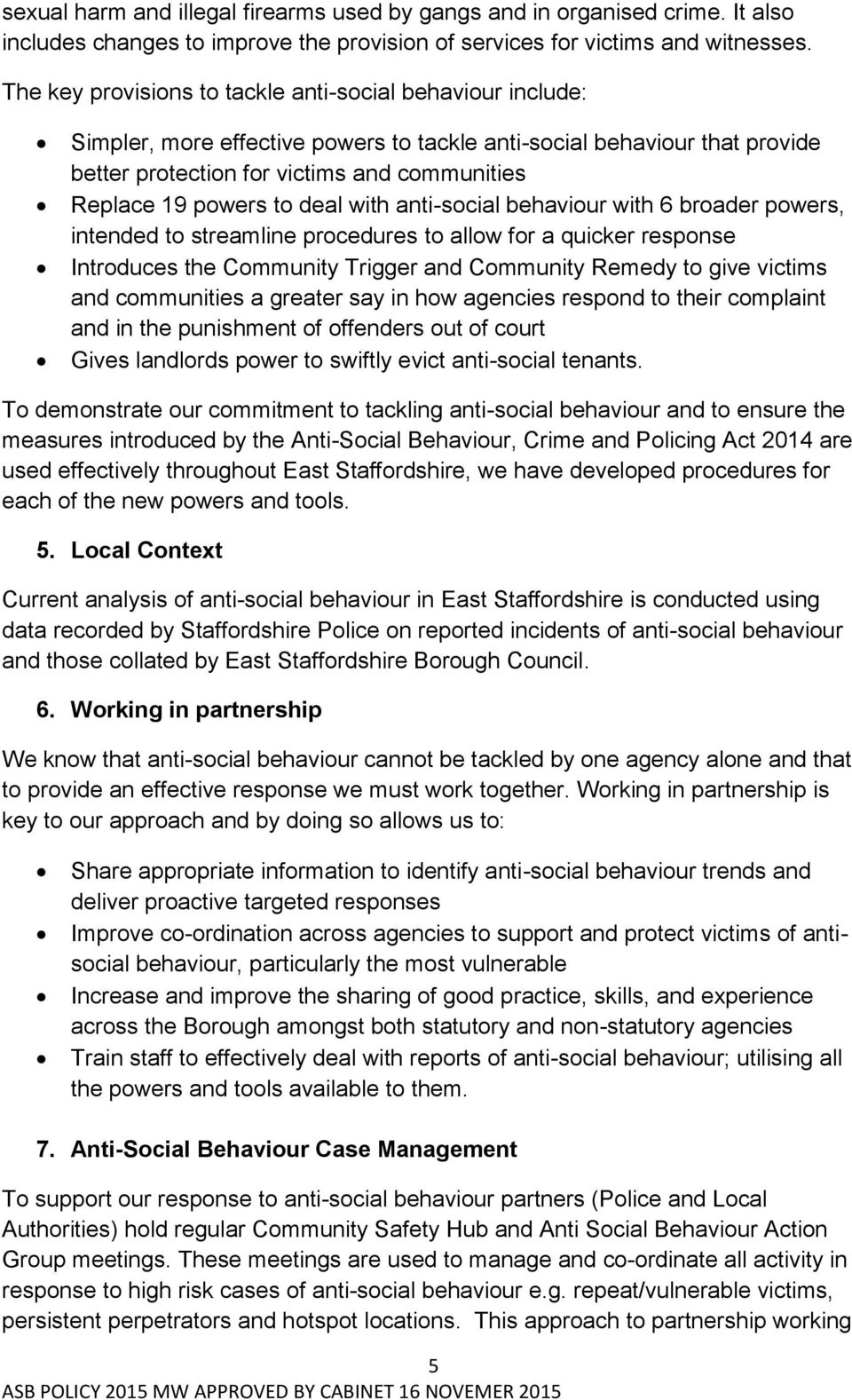 to deal with anti-social behaviour with 6 broader powers, intended to streamline procedures to allow for a quicker response Introduces the Community Trigger and Community Remedy to give victims and