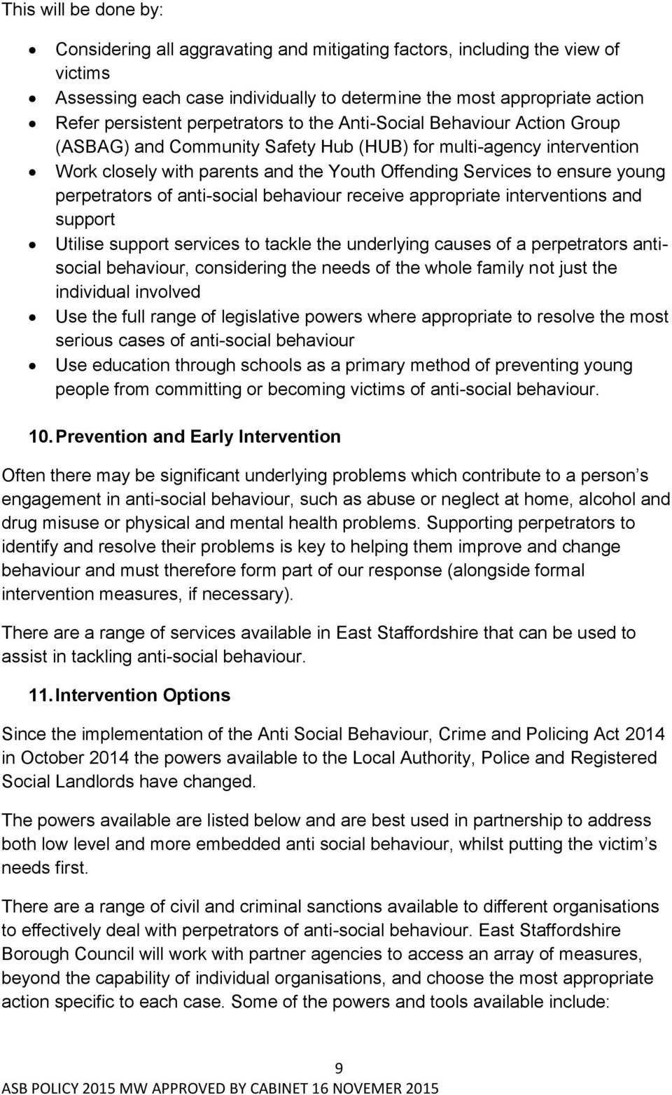 perpetrators of anti-social behaviour receive appropriate interventions and support Utilise support services to tackle the underlying causes of a perpetrators antisocial behaviour, considering the