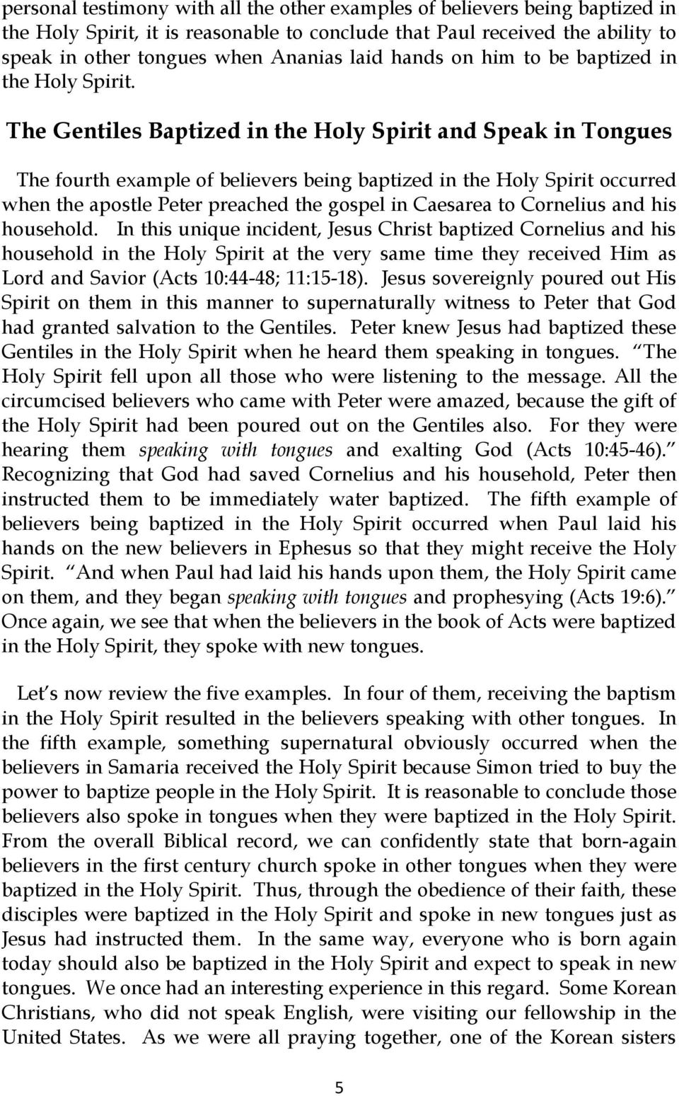 The Gentiles Baptized in the Holy Spirit and Speak in Tongues The fourth example of believers being baptized in the Holy Spirit occurred when the apostle Peter preached the gospel in Caesarea to