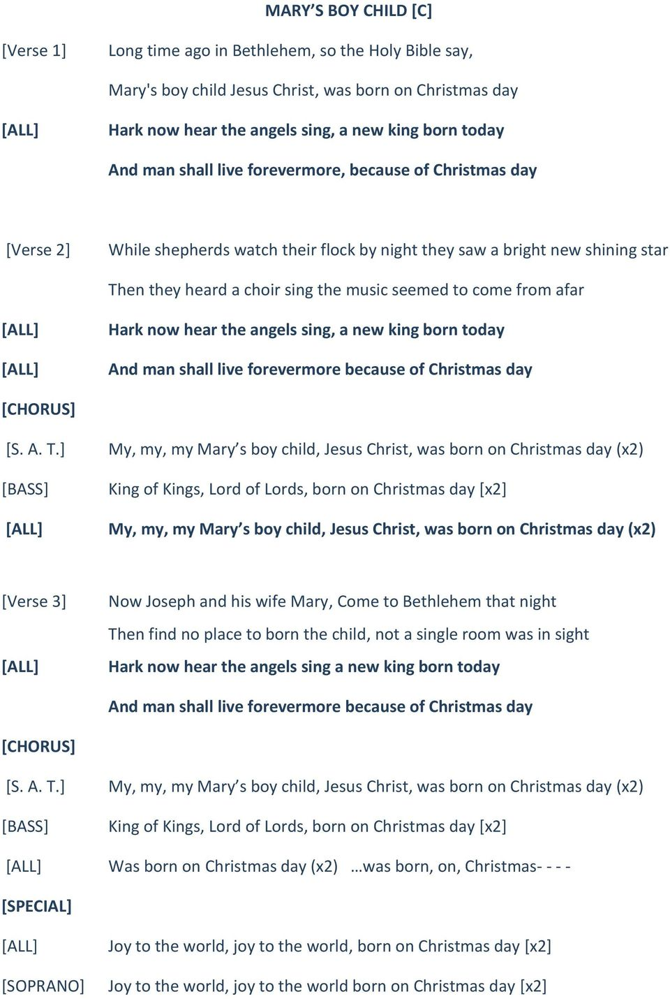 afar [] [] Hark now hear the angels sing, a new king born today And man shall live forevermore because of Christmas day [CHORUS] [S. A. T.