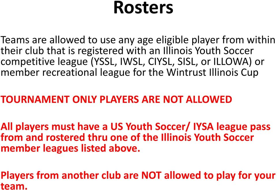 TOURNAMENT ONLY PLAYERS ARE NOT ALLOWED All players must have a US Youth Soccer/ IYSA league pass from and rostered thru