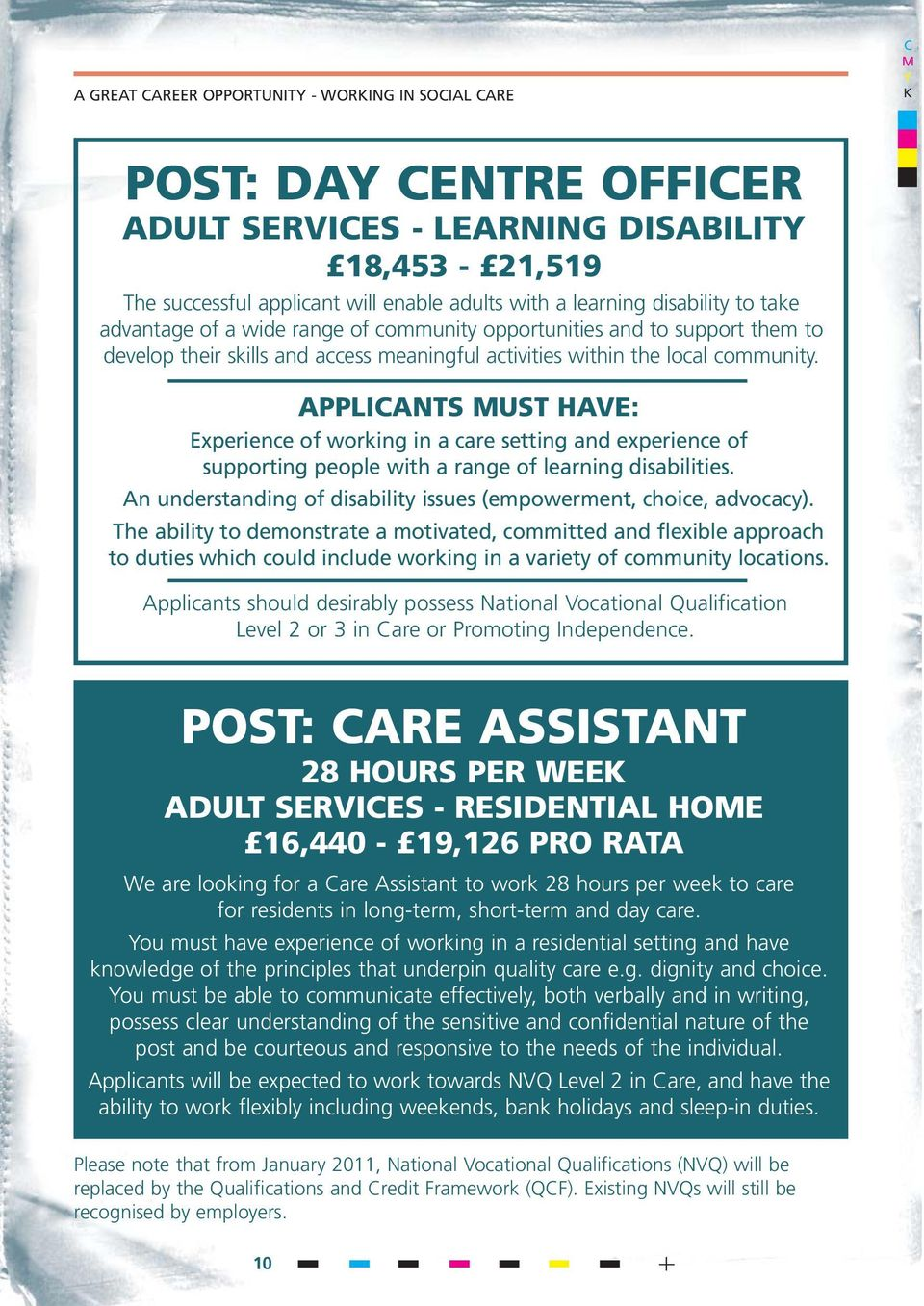 APPLICANTS MUST HAVE: Experience of working in a care setting and experience of supporting people with a range of learning disabilities.