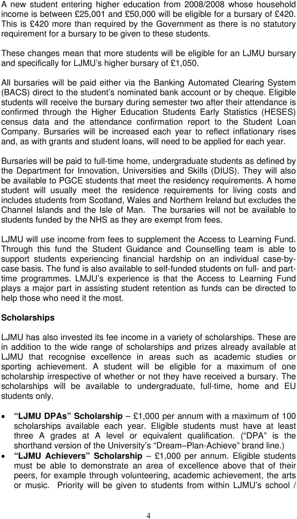 These changes mean that more students will be eligible for an LJMU bursary and specifically for LJMU s higher bursary of 1,050.