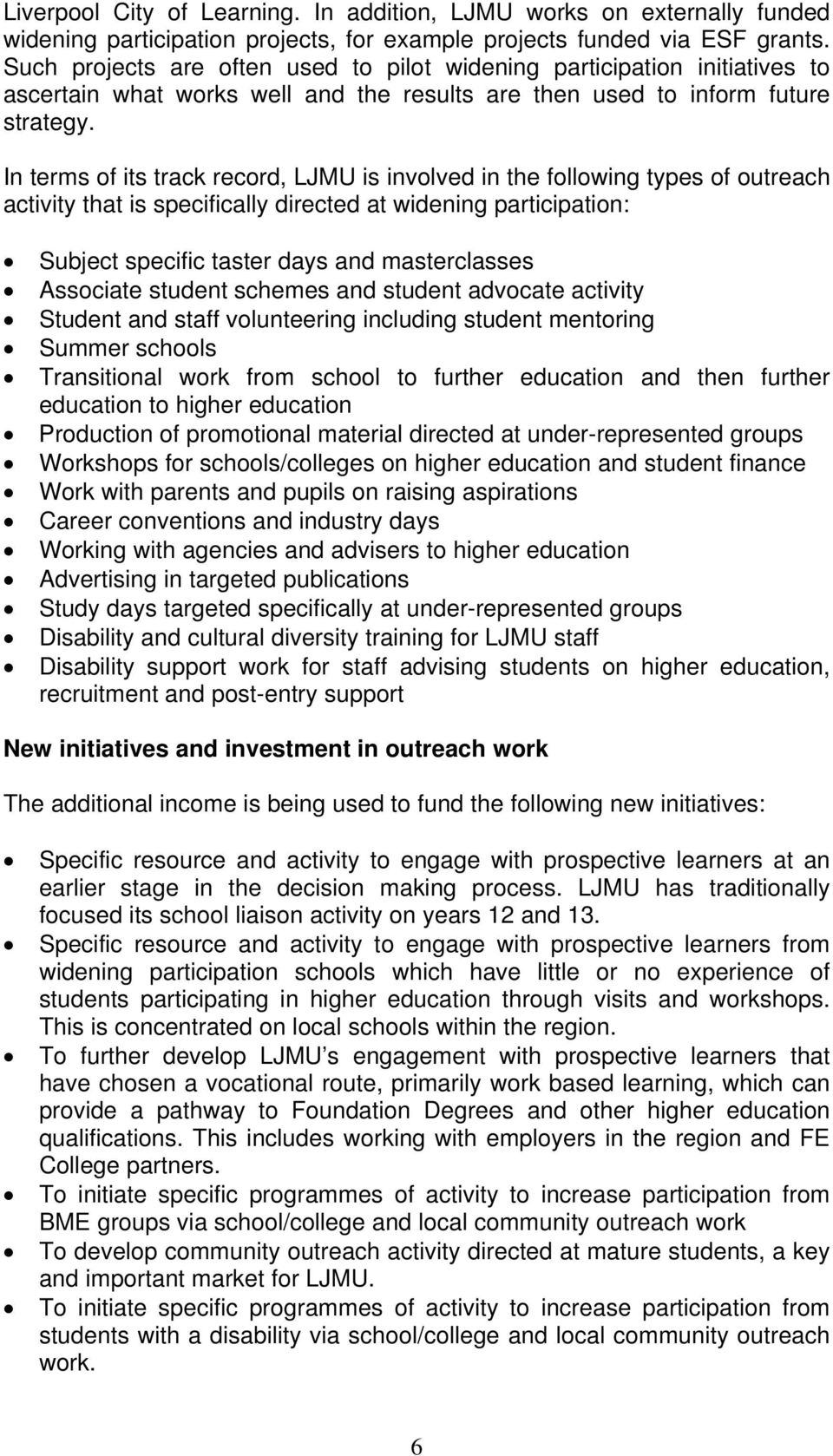 In terms of its track record, LJMU is involved in the following types of outreach activity that is specifically directed at widening participation: Subject specific taster days and masterclasses