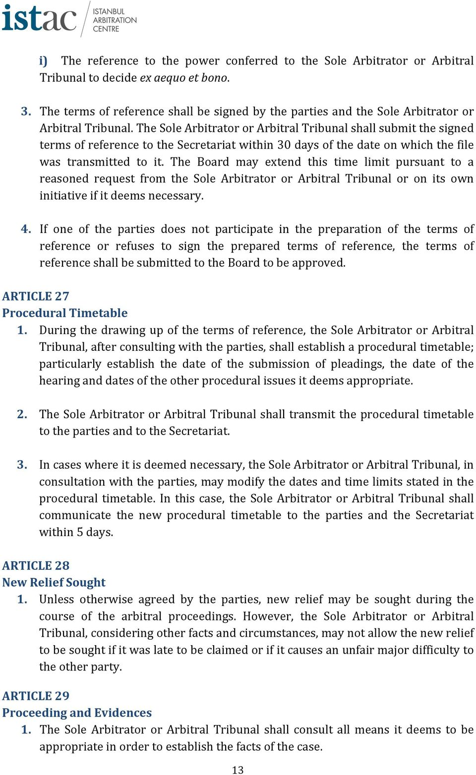 The Sole Arbitrator or Arbitral Tribunal shall submit the signed terms of reference to the Secretariat within 30 days of the date on which the file was transmitted to it.
