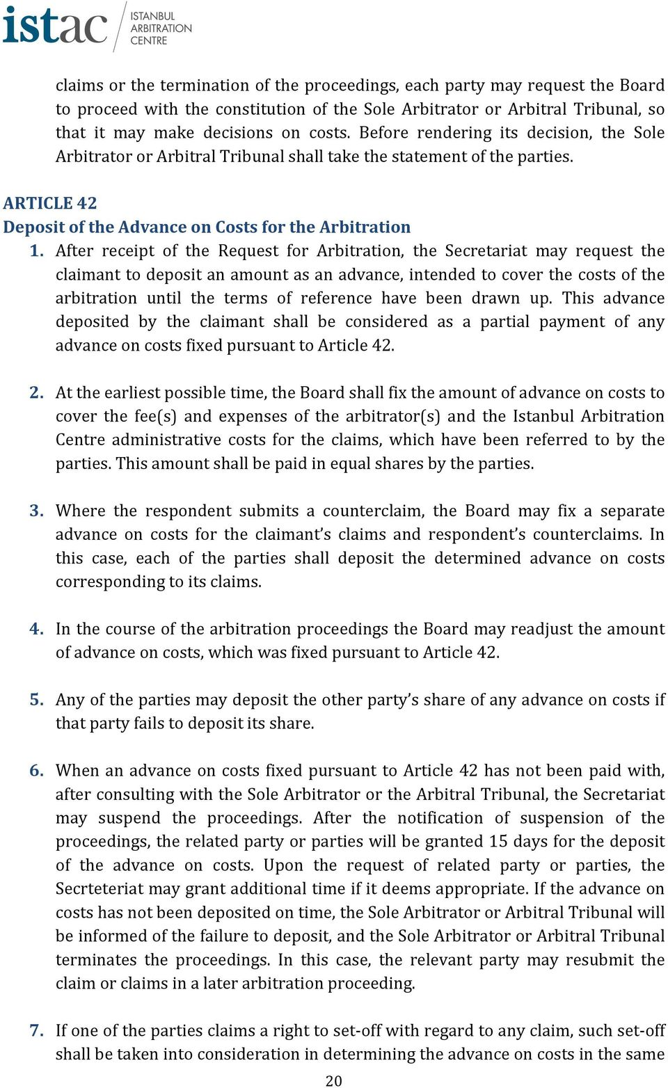 After receipt of the Request for Arbitration, the Secretariat may request the claimant to deposit an amount as an advance, intended to cover the costs of the arbitration until the terms of reference
