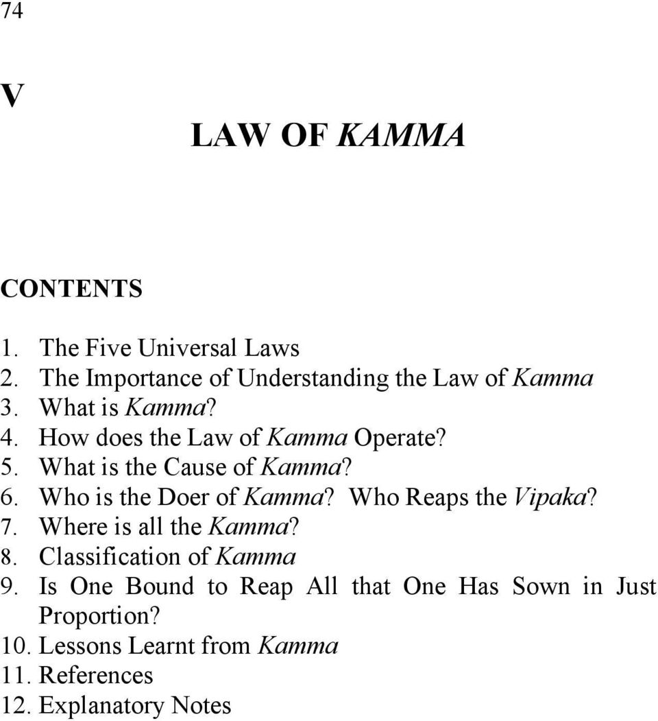 Who is the Doer of Kamma? Who Reaps the Vipaka? 7. Where is all the Kamma? 8. Classification of Kamma 9.