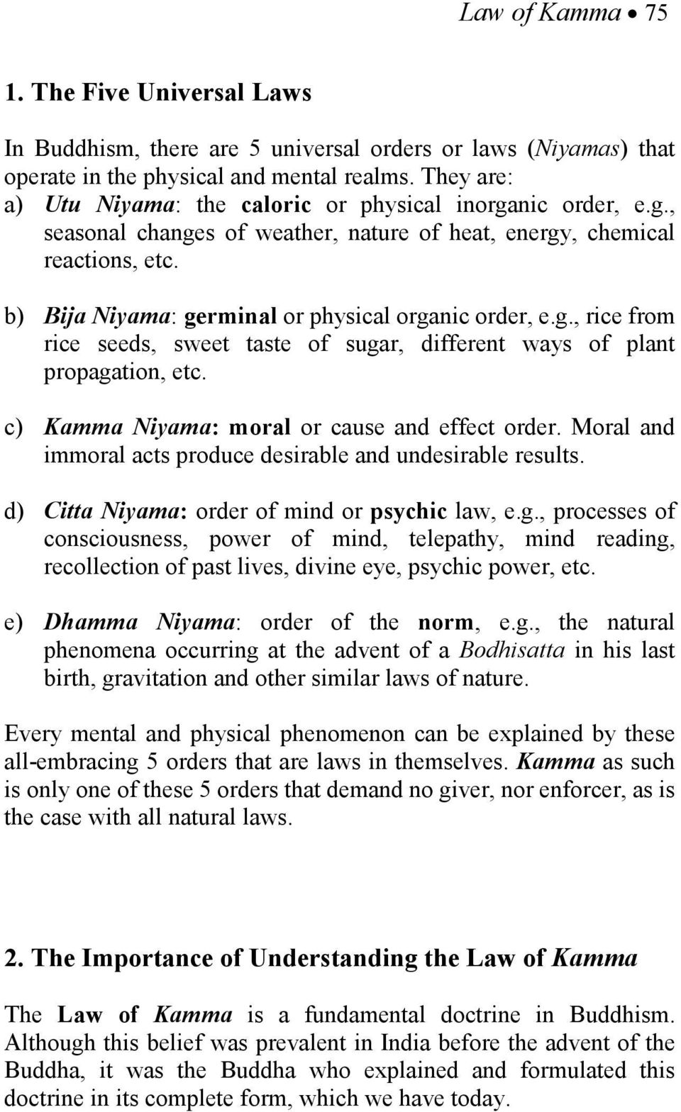 b) Bija iyama: germinal or physical organic order, e.g., rice from rice seeds, sweet taste of sugar, different ways of plant propagation, etc. c) Kamma iyama: moral or cause and effect order.