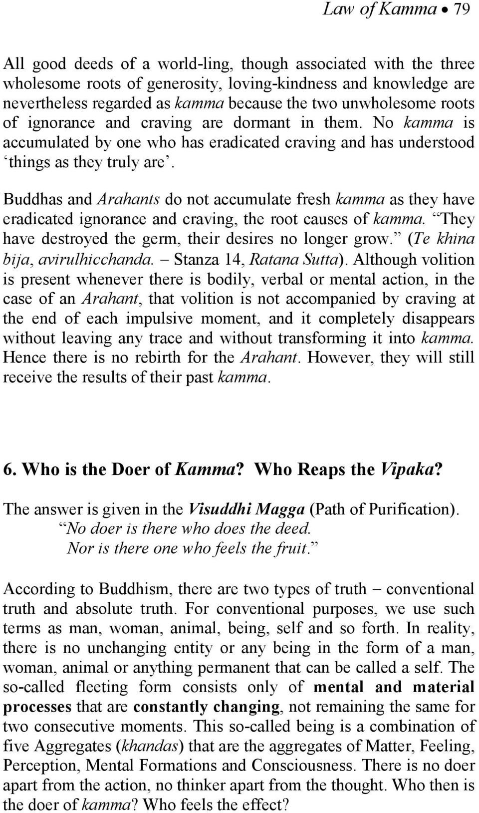 Buddhas and Arahants do not accumulate fresh kamma as they have eradicated ignorance and craving, the root causes of kamma. They have destroyed the germ, their desires no longer grow.