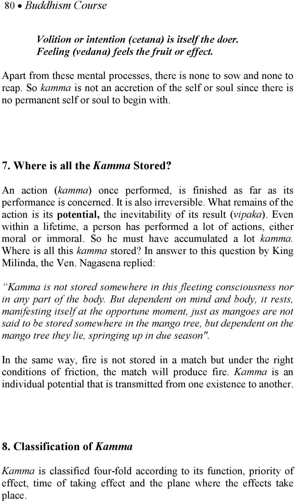 An action (kamma) once performed, is finished as far as its performance is concerned. It is also irreversible. What remains of the action is its potential, the inevitability of its result (vipaka).