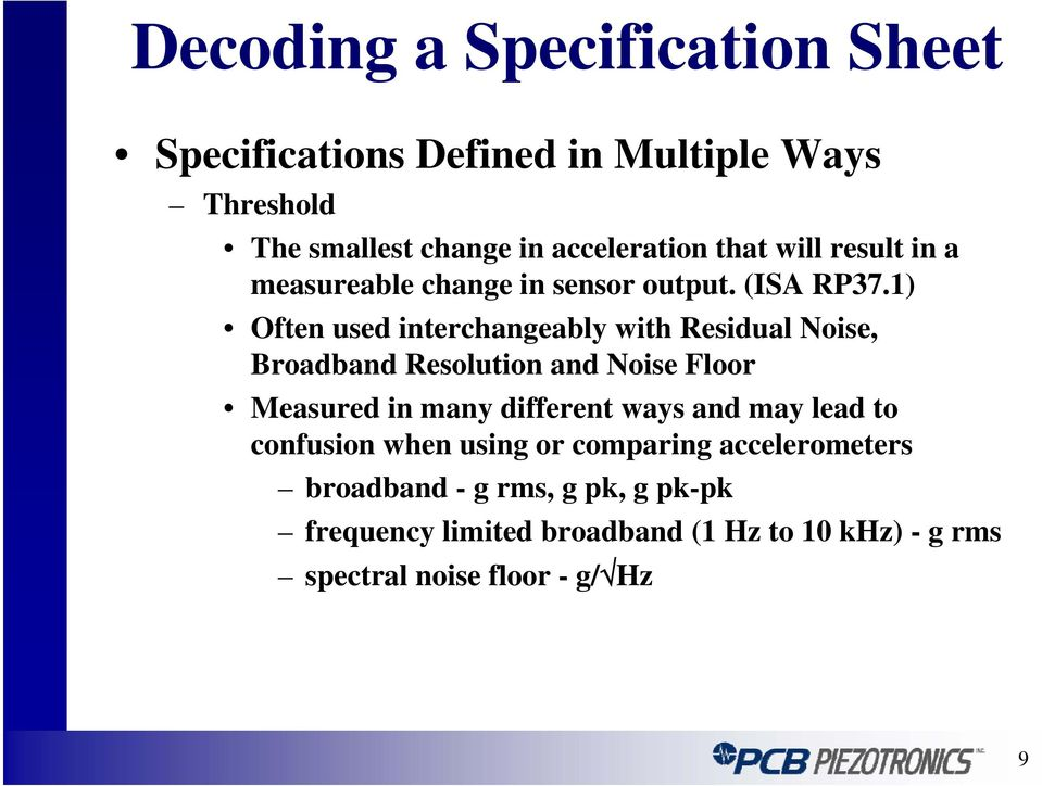 1) Often used interchangeably with Residual Noise, Broadband Resolution and Noise Floor Measured in many