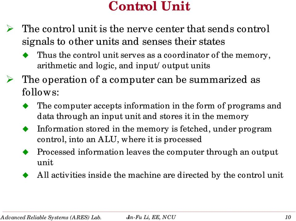 data through an input unit and stores it in the memory Information stored in the memory is fetched, under program control, into an ALU, where it is processed Processed