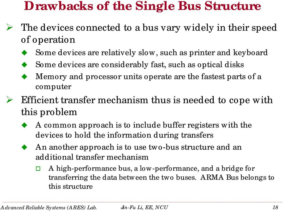approach is to include buffer registers with the devices to hold the information during transfers An another approach is to use two-bus structure and an additional transfer mechanism A