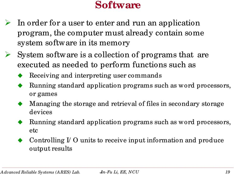 programs such as word processors, or games Managing the storage and retrieval of files in secondary storage devices Running standard application programs