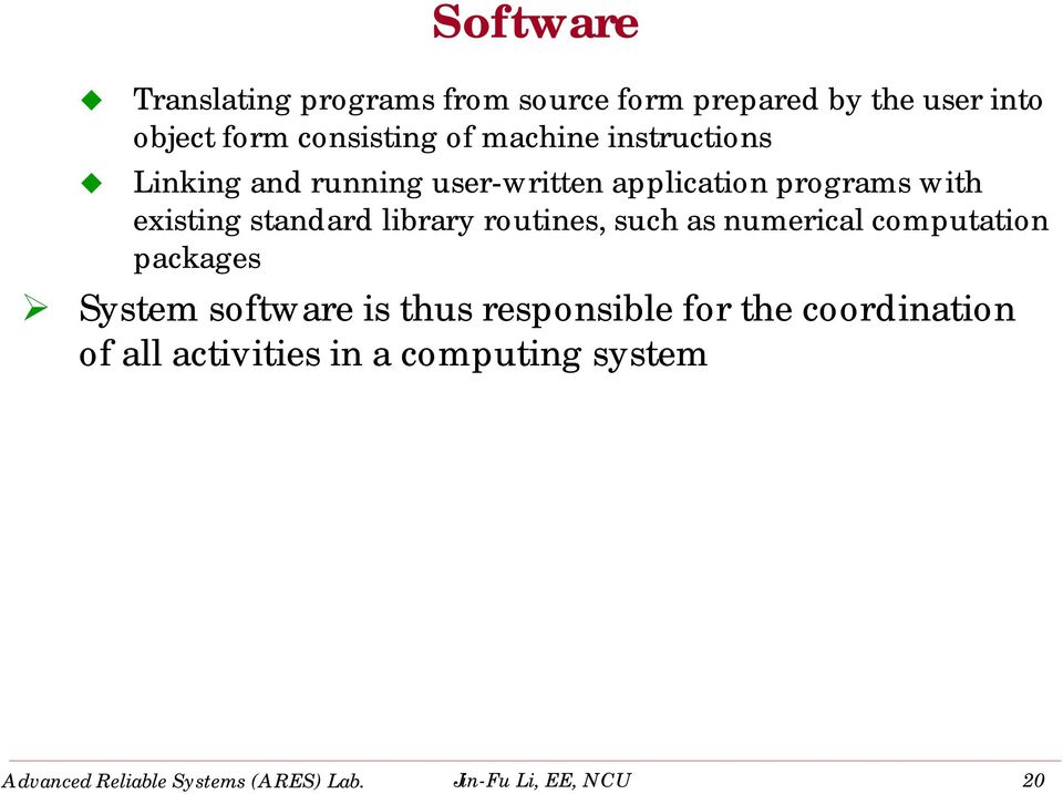 library routines, such as numerical computation packages System software is thus responsible for the