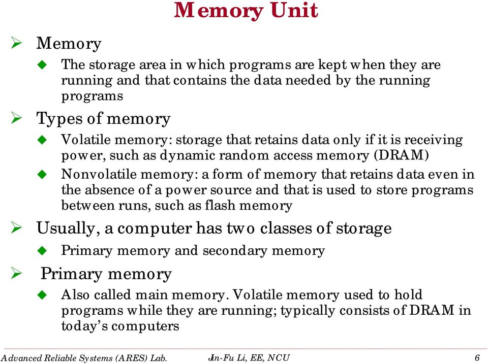 and that is used to store programs between runs, such as flash memory Usually, a computer has two classes of storage Primary memory and secondary memory Primary memory Memory Unit