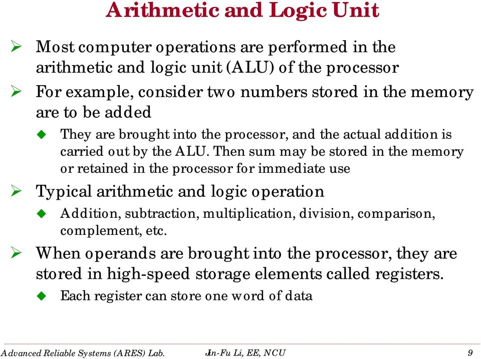 Then sum may be stored in the memory or retained in the processor for immediate use Typical arithmetic and logic operation Addition, subtraction, multiplication, division,