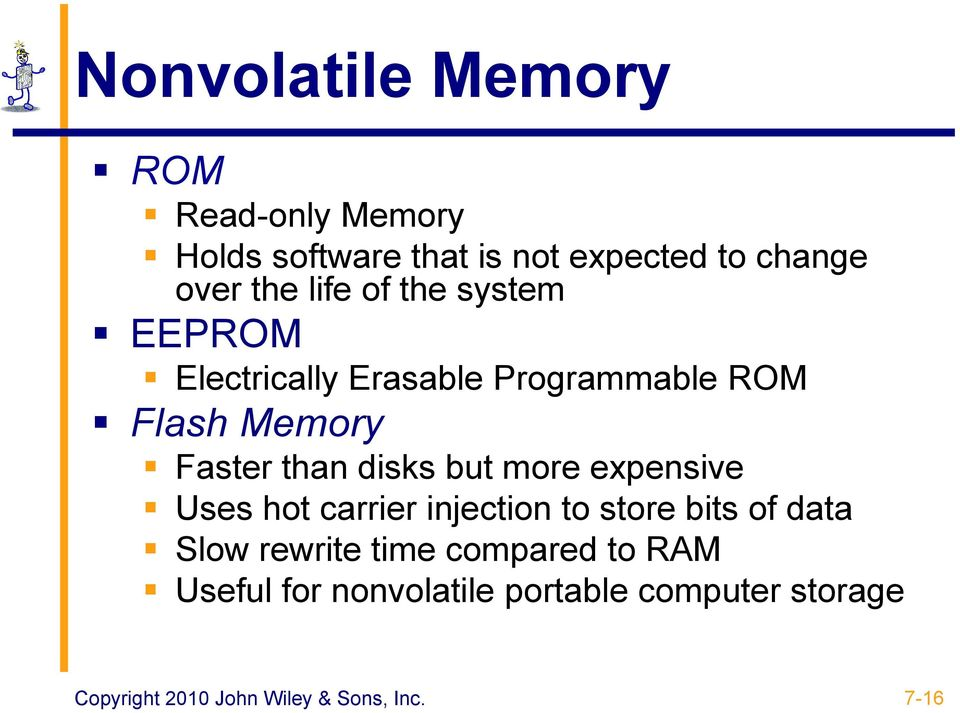 but more expensive Uses hot carrier injection to store bits of data Slow rewrite time compared