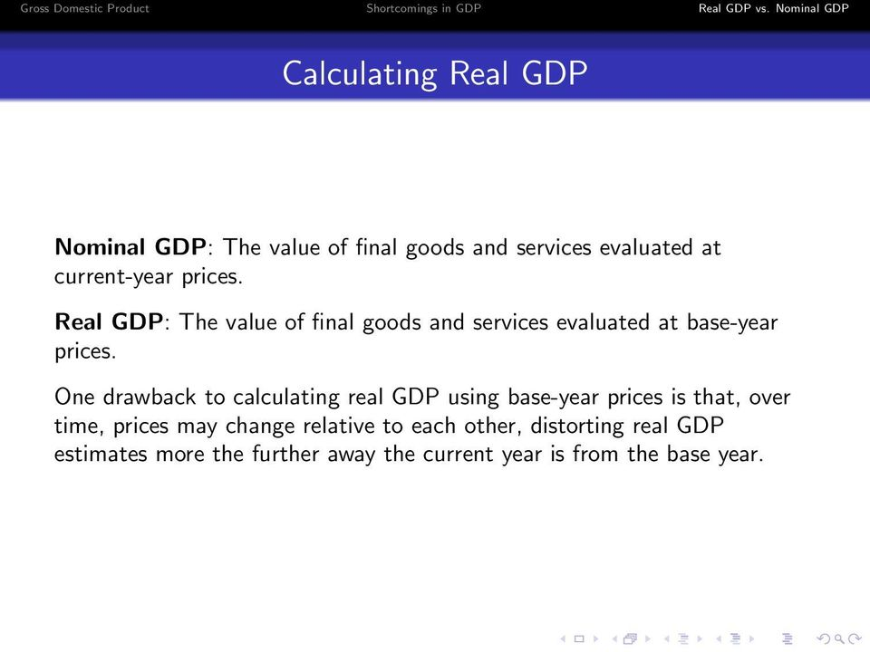 One drawback to calculating real GDP using base-year prices is that, over time, prices may change