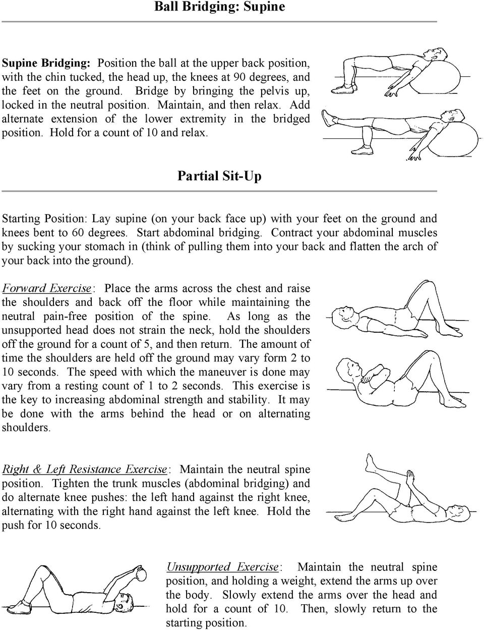 Partial Sit-Up Starting Position: Lay supine (on your back face up) with your feet on the ground and knees bent to 60 degrees. Start abdominal bridging.