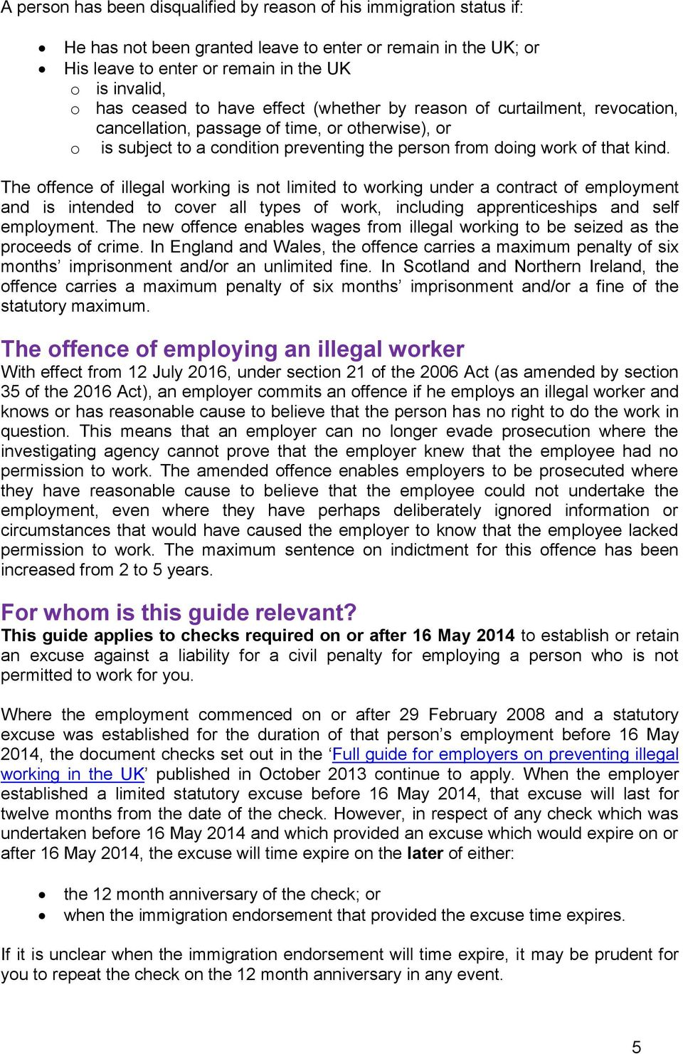 The offence of illegal working is not limited to working under a contract of employment and is intended to cover all types of work, including apprenticeships and self employment.