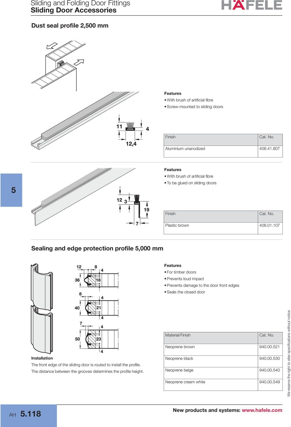 107 Sealing and edge protection profile,000 mm For timber doors Prevents loud impact Prevents damage to the door front edges Seals the closed door