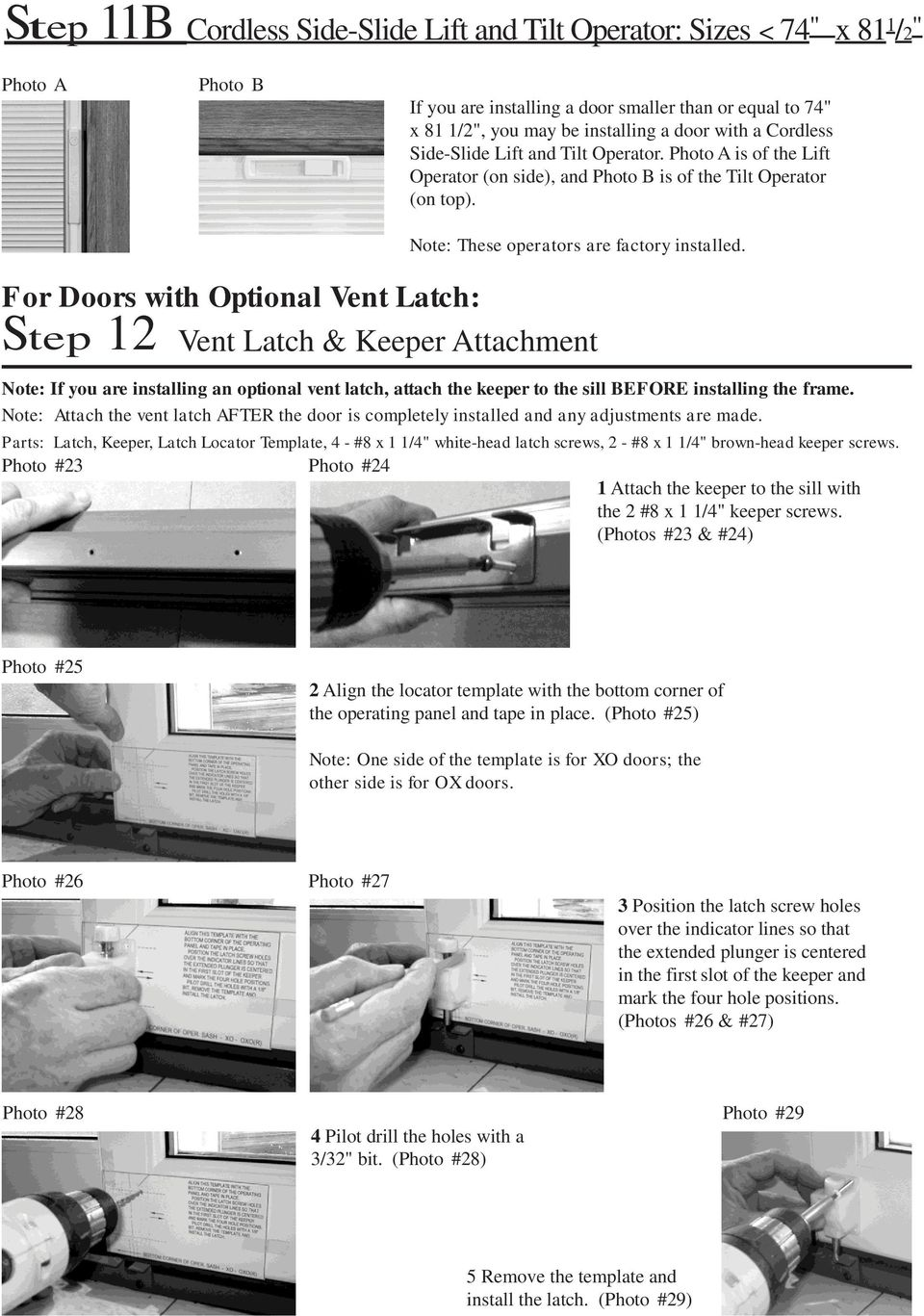 For Doors with Optional Vent Latch: Step 12 Vent Latch & Keeper Attachment Note: If you are installing an optional vent latch, attach the keeper to the sill BEFORE installing the frame.